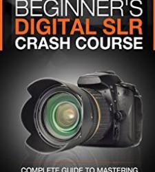 Beginner's Digital SLR Crash Course