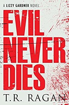 Evil Never Dies by T.R. Ragan