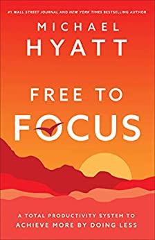 Free to Focus by Michael Hyatt