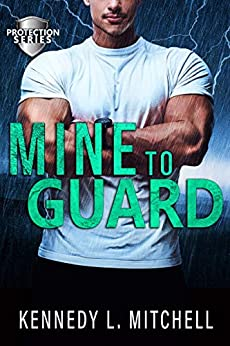 Mine to Guard by Kennedy L. Mitchell