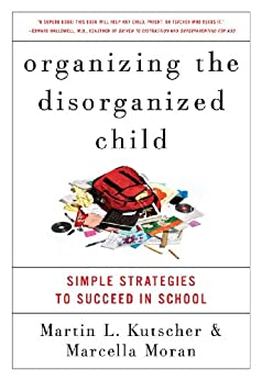 Organizing the Disorganized Child by Martin L. Kutscher
