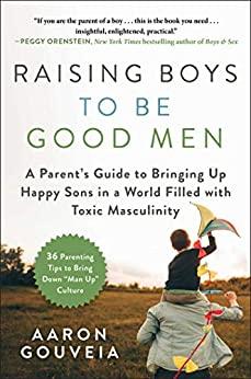 Raising Boys to Be Good Men by Aaron Gouveia