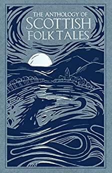 The Anthology of Scottish Folk Tales by The History Press