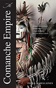 The Comanche Empire by Pekka Hämäläinen