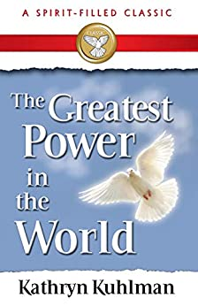 The Greatest Power in the World by Kathryn Kuhlman