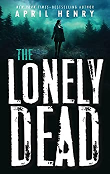 The Lonely Dead by April Henry