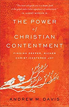 The Power of Christian Contentment by Andrew M. Davis