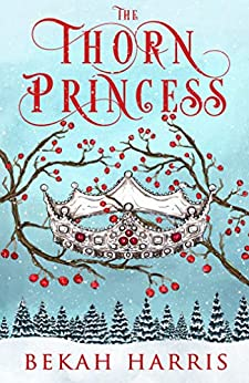 The Thorn Princess by Bekah Harris