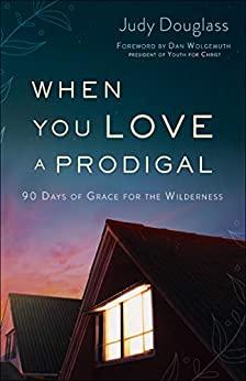 When You Love a Prodigal by Judy Douglass