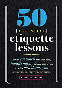 50 Essential Etiquette Lessons by Katherine Flannery