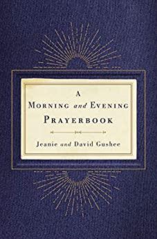 A Morning and Evening Prayerbook by David P. Gushee