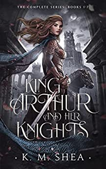 King Arthur and Her Knights by K. M. Shea