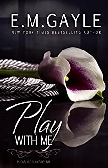 Play with Me by E.M. Gayle