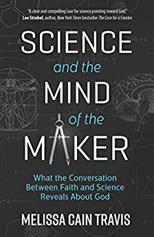 Science and the Mind of the Maker by Melissa Cain Travis