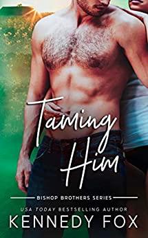 Taming Him by Kennedy Fox