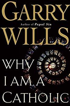 Why I Am a Catholic by Garry Wills